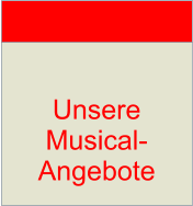 Unsere Musical- Angebote